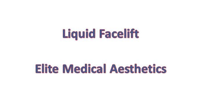 liquid Facelift Elite Medical Aestheitcs Sacramento Area